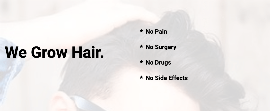 We grow hair. No pain, no surgery, no drugs, no side effects.